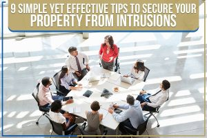 9 Simple Yet Effective Tips To Secure Your Property From Intrusions