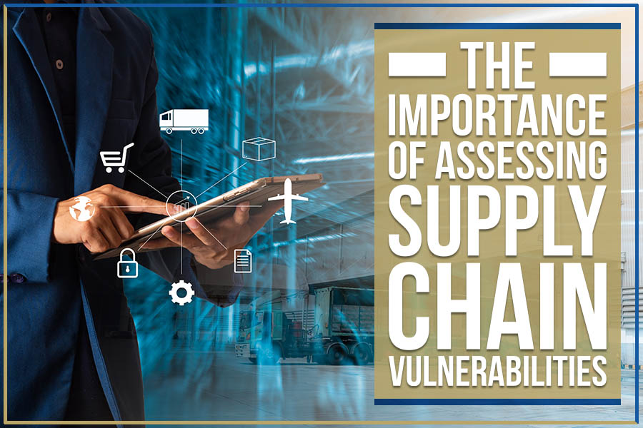 The Importance Of Assessing Supply Chain Vulnerabilities